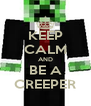 KEEP CALM AND BE A CREEPER - Personalised Poster A4 size