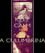 KEEP CALM AND BE A CULUMBRINA - Personalised Poster A4 size