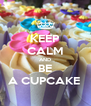 KEEP CALM AND BE A CUPCAKE  - Personalised Poster A4 size