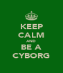 KEEP CALM AND BE A CYBORG - Personalised Poster A4 size