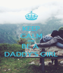 KEEP CALM AND BE A  DADDY'S GIRL - Personalised Poster A4 size