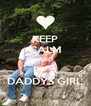 KEEP CALM AND BE A DADDYS GIRL - Personalised Poster A4 size