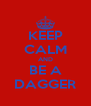 KEEP CALM AND BE A DAGGER - Personalised Poster A4 size