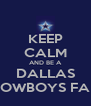 KEEP CALM AND BE A DALLAS COWBOYS FAN - Personalised Poster A4 size