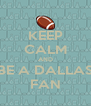 KEEP CALM AND BE A DALLAS FAN - Personalised Poster A4 size