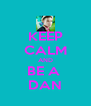 KEEP CALM AND BE A  DAN - Personalised Poster A4 size