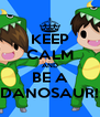 KEEP CALM AND BE A DANOSAUR! - Personalised Poster A4 size
