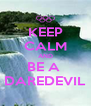 KEEP CALM AND BE A  DAREDEVIL - Personalised Poster A4 size
