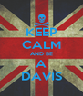 KEEP CALM AND BE  A  DAVIS - Personalised Poster A4 size