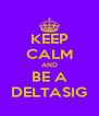 KEEP CALM AND BE A DELTASIG - Personalised Poster A4 size