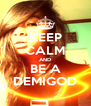 KEEP CALM AND BE A DEMIGOD - Personalised Poster A4 size