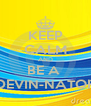 KEEP CALM AND BE A  DEVIN-NATOR - Personalised Poster A4 size