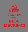 KEEP CALM AND BE A  DEVRIMCI - Personalised Poster A4 size