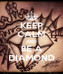 KEEP CALM AND BE A DIAMOND - Personalised Poster A4 size