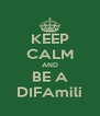 KEEP CALM AND BE A DIFAmili - Personalised Poster A4 size