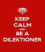KEEP CALM AND BE A DILEKTIONER - Personalised Poster A4 size