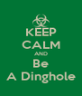 KEEP CALM AND Be A Dinghole - Personalised Poster A4 size