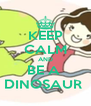 KEEP CALM AND BE A  DINOSAUR  - Personalised Poster A4 size