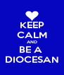 KEEP CALM AND BE A  DIOCESAN - Personalised Poster A4 size