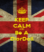 KEEP CALM AND Be A DiorDoll - Personalised Poster A4 size