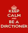 KEEP CALM AND BE A DIRCTIONER - Personalised Poster A4 size