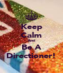Keep Calm And Be A Directioner! - Personalised Poster A4 size