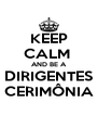 KEEP CALM  AND BE A DIRIGENTES CERIMÔNIA - Personalised Poster A4 size