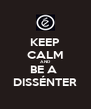 KEEP CALM AND BE A  DISSÉNTER - Personalised Poster A4 size