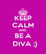 KEEP CALM AND  BE A   DIVA ;) - Personalised Poster A4 size