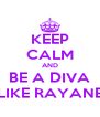 KEEP CALM AND BE A DIVA LIKE RAYANE - Personalised Poster A4 size