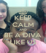 KEEP CALM AND BE A DIVA LIKE US - Personalised Poster A4 size