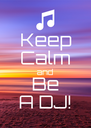 Keep Calm and Be A DJ! - Personalised Poster A4 size