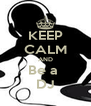 KEEP CALM AND Be a  DJ - Personalised Poster A4 size