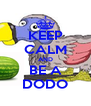 KEEP CALM AND BE A DODO - Personalised Poster A4 size