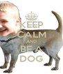 KEEP CALM AND BE A DOG - Personalised Poster A4 size