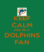 KEEP CALM AND BE A DOLPHINS FAN - Personalised Poster A4 size