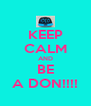 KEEP CALM AND BE A DON!!!! - Personalised Poster A4 size