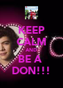 KEEP CALM AND BE A  DON!!! - Personalised Poster A4 size