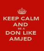 KEEP CALM  AND  BE A  DON LIKE  AMJED  - Personalised Poster A4 size