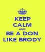 KEEP CALM AND BE A DON LIKE BRODY - Personalised Poster A4 size