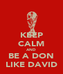 KEEP CALM AND BE A DON LIKE DAVID - Personalised Poster A4 size