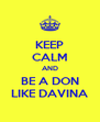 KEEP CALM AND BE A DON LIKE DAVINA - Personalised Poster A4 size