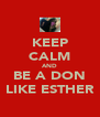 KEEP CALM AND BE A DON LIKE ESTHER - Personalised Poster A4 size