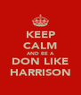 KEEP CALM AND BE A DON LIKE HARRISON - Personalised Poster A4 size