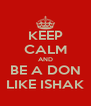 KEEP CALM AND BE A DON LIKE ISHAK - Personalised Poster A4 size