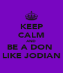 KEEP CALM AND BE A DON  LIKE JODIAN - Personalised Poster A4 size