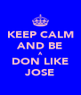 KEEP CALM AND BE A DON LIKE JOSE - Personalised Poster A4 size
