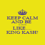 KEEP CALM AND BE  A DON LIKE.... KING KASH! - Personalised Poster A4 size