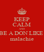 KEEP CALM AND BE A DON LIKE  malachie - Personalised Poster A4 size