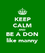 KEEP CALM AND BE A DON like manny - Personalised Poster A4 size
